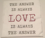Schrift - Love is Always the answer / #000136