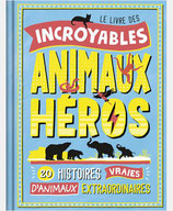 Le livre des incroyables animaux héros