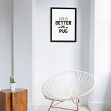 """LIFE IS BETTER WITH A PUG"" Poster im Rahmen"