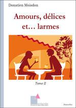 Amours, délices et... larmes -Tome II - de Donatien Moisdon