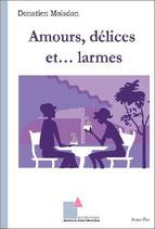 Amours, délices et... larmes -Tome I - de Donatien Moisdon