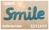 Silikon Inlay Schriftzug Smile