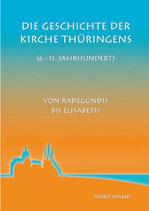 Die Geschichte der Kirche Thüringens – 6.-13. Jahrhundert, von Radegundis bis Elisabeth