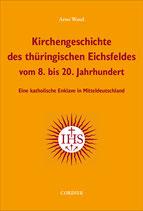Arno Wand, Kirchengeschichte des thüringischen Eichsfeldes vom 8. bis 20. Jahrhundert