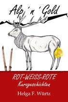Alp´n´Gold, rot-weiss-rote Kurzgeschichten von Helga F. Würtz