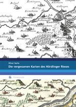 Oliver Sachs:    Die vergessenen Karten des Nördlinger Rieses - geologische Kartenwerke bis 1880 und ihre Beziehung zu den frühesten Entstehungstheorien