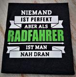 "T-Shirt ""Niemand ist perfekt aber als Radfahrer..."""