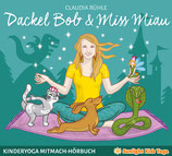 Dackel Bob & Miss Miau - Kinderyoga Mitmach-Hörbuch