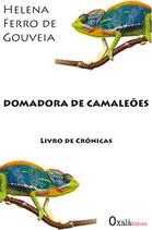 Helena Ferro de Gouveia: Domadora de Camaleões Livro de Crónicas - 2ª EDIÇÃO