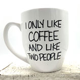 I ONLY LIKE COFFEE AND LIKE TWO PEOPLE