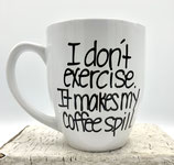 I Don't Exercise, It Makes My Coffee Spill