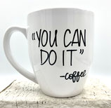 """You Can Do It"" -Coffee"