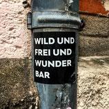 wild und frei ...