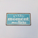 "Magnet ""every moment"""