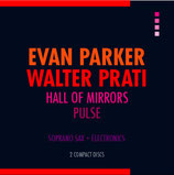 EVAN PARKER / WALTER PRATI Hall of mirrors + Pulse (2 CD)