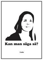 Poster Linda - Kan man säga så?