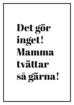 Poster - Det gör inget! Mamma tvättar..