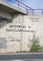 Hennig, Sebastian: Unterwegs in Dunkeldeutschland