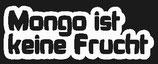Mongo ist keine Frucht