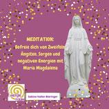 """Meditation: """"Befreie dich von Zweifeln, Ängsten, Sorgen und negativen Energien mit Maria Magdalena"""""""