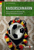 Kaiserschmarrn: Die verrücktesten Skandale der Fußball-Nationalmannschaft
