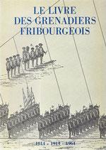 Le livre des Grenadiers fribourgeois 1814-1914-1964