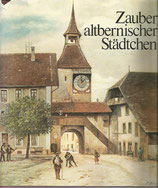 Zauber altbernischer Städtchen - Charme des bourgs bernois d'autrefois
