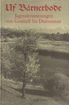 Uf Bärnerbode - Jugenderinnerungen von Gotthelf bis Dürrenmatt