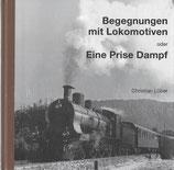 Begegnungen mit Lokomotiven oder eine Prise Dampf