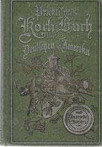 Praktisches Kochbuch für die Deutschen in Amerika 1899