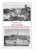 Vom Frickbad bis zum Herzog-Berchtold-Haus
