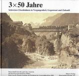 3 x 50 Jahre Schweizer Eisenbahnen