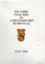 100 Jahre Staat Bern im Schweizerischen Bundesstaat 1848-1948