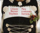 Unsere Berner Trachten Nos costumes bernois