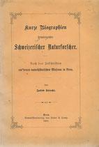 Kurze Biographien hervorragender Schweizerischer Naturforscher 1881