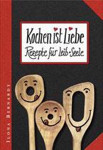 Ilona Bernardy Kochen ist Liebe - Rezepte für Leib+Seele