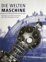 Die Weltenmaschine: Beiträge zur frühen Geschichte des Zeiss-Planetarium Jena