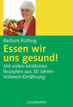 Essen wir uns gesund - Barbara Rüttig:  Mit vielen köstlichen Rezepten aus 30 Jahren Vollwert-Ernährung