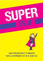 Guide SUPER EVJF ( Enterrement de vie de Jeune Fille)
