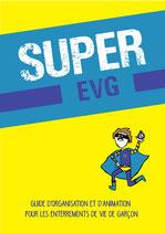 Guide SUPER EVG ( Enterrement de vie de Garçon)