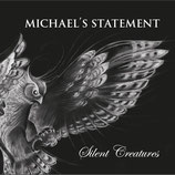 Michael´s Statement Silent Creatures