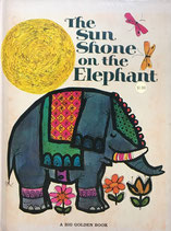The Sun Shone on the Elephant A BIG GOLDEN BOOK