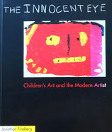 The Innocent Eye Children's Art and the Modern Artist Jonathan Fineberg