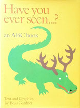 Have you ever seen....?  an ABC book    ボー・ガードナー