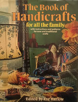 The book of handicrafts for all the family: With instructions and patterns for new and traditional crafts Eve Harlow
