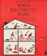 Let's Find Out WHAT ELECTRICITY DOES   Charles and Martha Shapp pictures by Ida Scheib