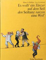 Es wollt ein Tänzer auf den Seil den Seiltanz tanzen eine Weil  hans A.Halbey / Leo Leonhard