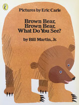 Brown Bear, Brown Bear, What Do You See ?  Eric Carle  エリック・カール