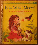Bow Wow! Meow! A First Book of Sounds  /a Little Golden Book