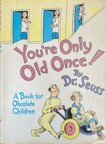 You're Only Old Once! Dr. Seuss A Book for Obsolete Children